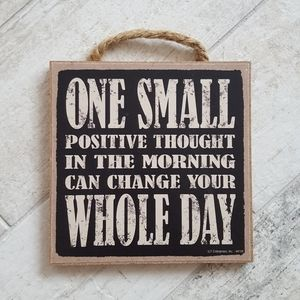 One Small Positive Thought Change Your Day Sign